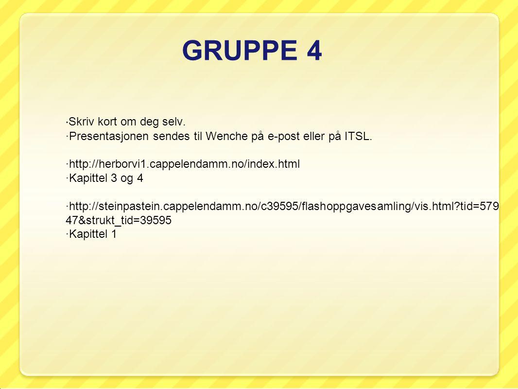 GRUPPE 4 · Skriv kort om deg selv.·Presentasjonen sendes til Wenche på e-post eller på ITSL.