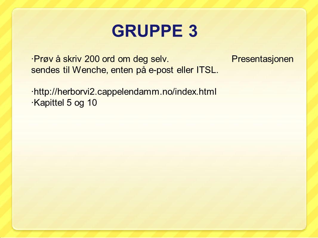 GRUPPE 3 ·Prøv å skriv 200 ord om deg selv.
