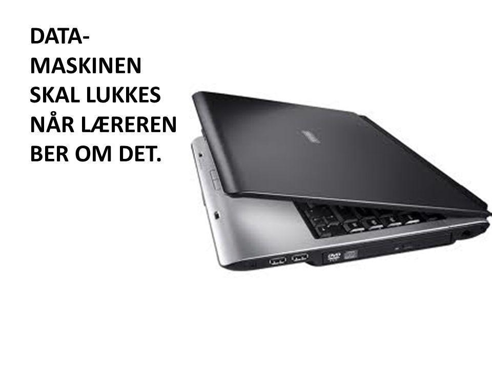 DATA- MASKINEN SKAL LUKKES NÅR LÆREREN BER OM DET.