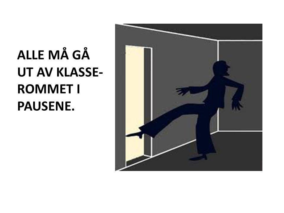 ALLE MÅ GÅ UT AV KLASSE- ROMMET I PAUSENE.