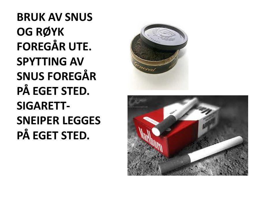 BRUK AV SNUS OG RØYK FOREGÅR UTE. SPYTTING AV SNUS FOREGÅR PÅ EGET STED. SIGARETT- SNEIPER LEGGES PÅ EGET STED.
