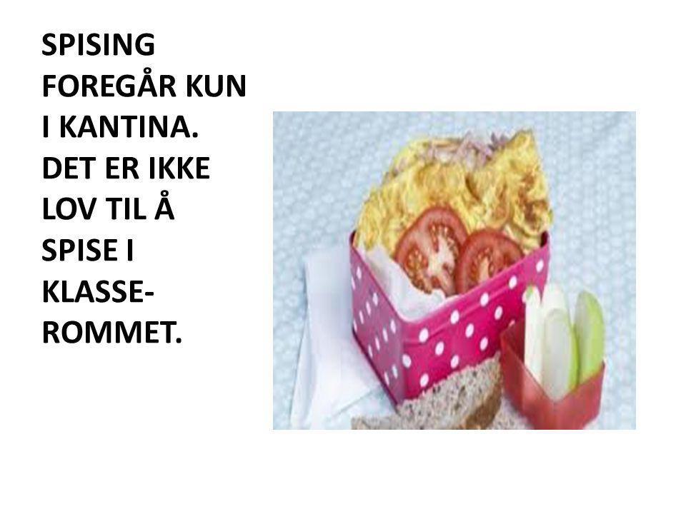 SPISING FOREGÅR KUN I KANTINA. DET ER IKKE LOV TIL Å SPISE I KLASSE- ROMMET.