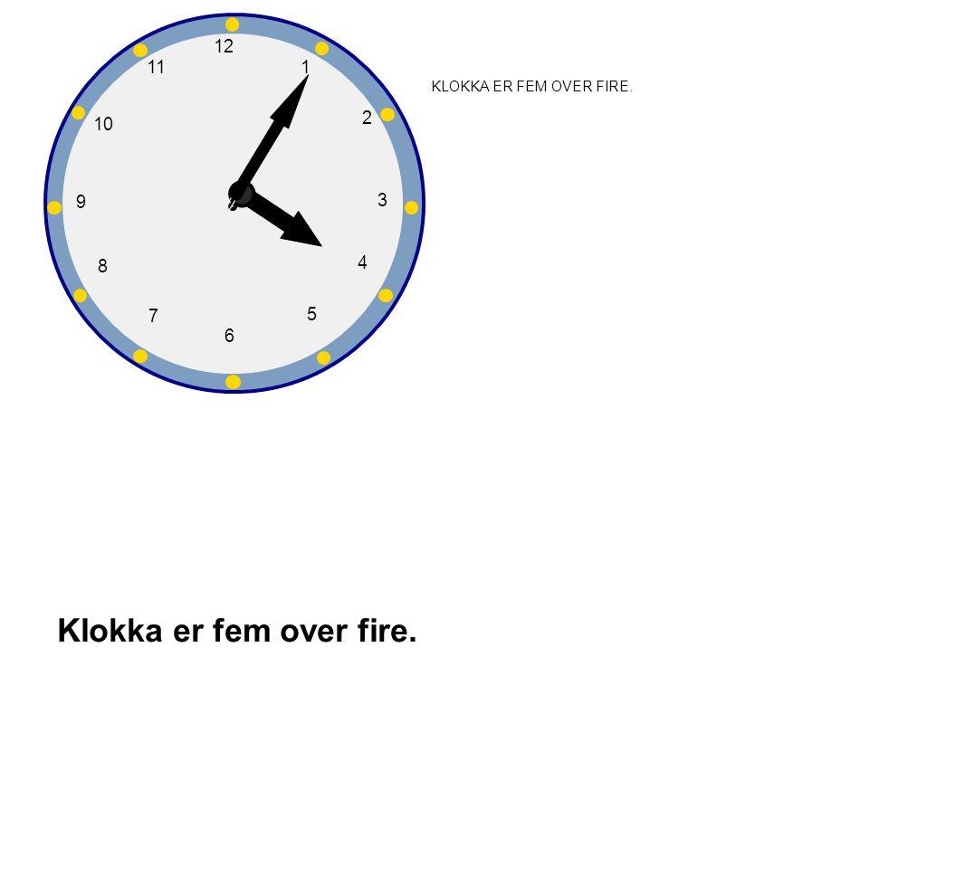 1 2 3 4 5 6 7 8 9 10 12 11 Klokka er fem over fire. KLOKKA ER FEM OVER FIRE.