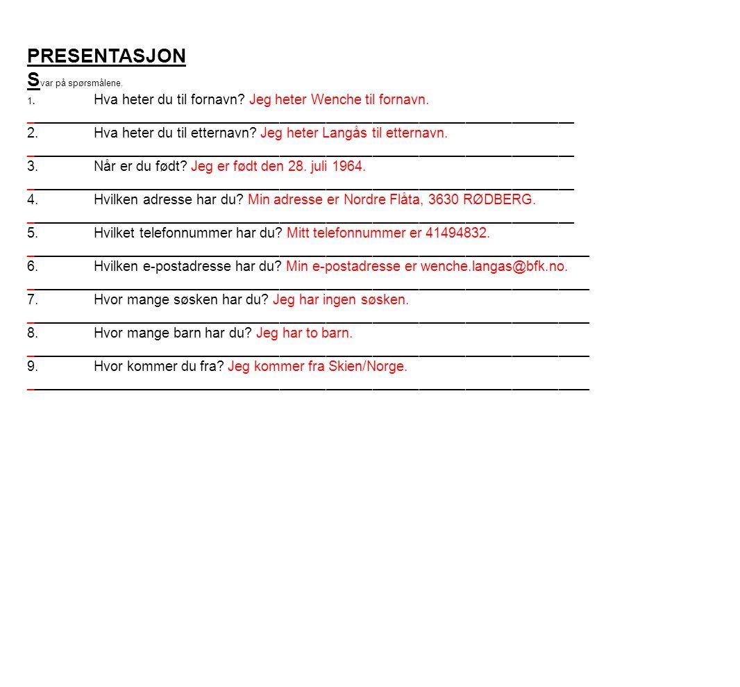 PRESENTASJON S var på spørsmålene.1.Hva heter du til fornavn.