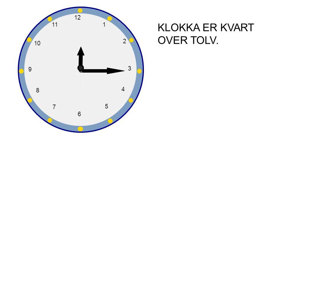 1 2 3 4 5 6 7 8 9 10 12 11 KLOKKA ER KVART OVER TOLV.