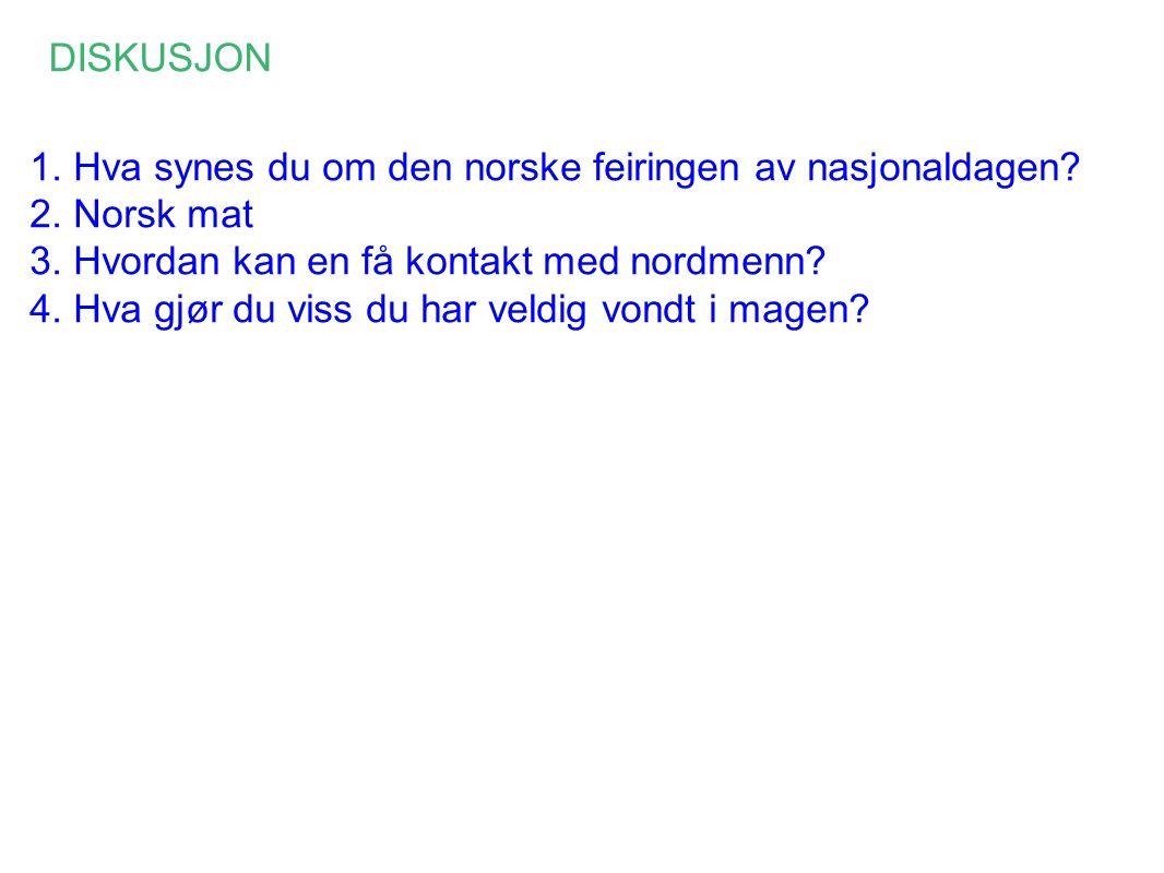 DISKUSJON 1. Hva synes du om den norske feiringen av nasjonaldagen.