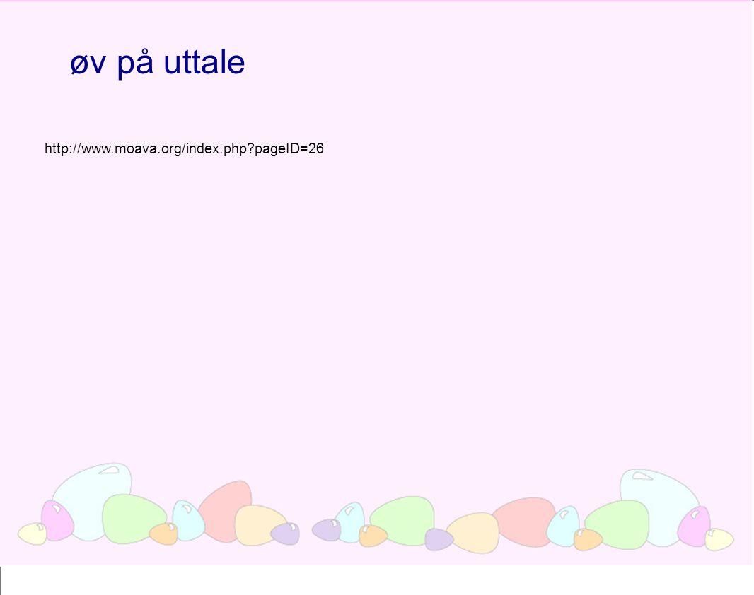 http://www.moava.org/index.php?pageID=26 øv på uttale