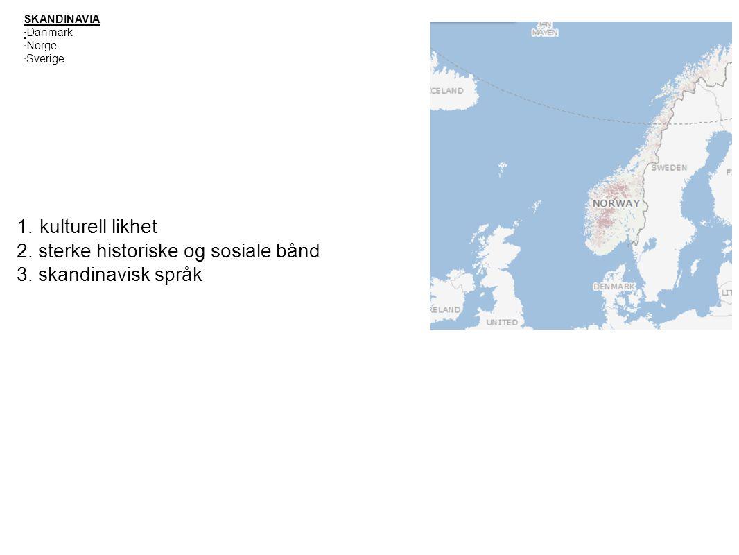 SKANDINAVIA ·Danmark ·Norge ·Sverige 1. kulturell likhet 2. sterke historiske og sosiale bånd 3. skandinavisk språk