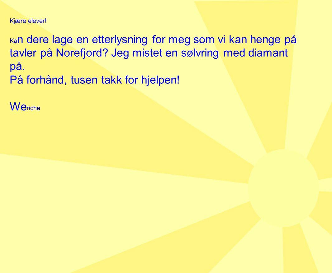Kjære elever. Ka n dere lage en etterlysning for meg som vi kan henge på tavler på Norefjord.