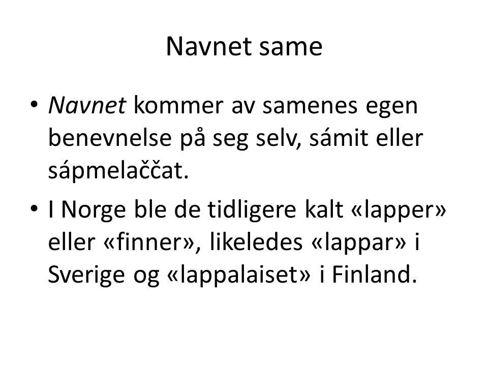 Navnet same Navnet kommer av samenes egen benevnelse på seg selv, sámit eller sápmelaččat. I Norge ble de tidligere kalt «lapper» eller «finner», like