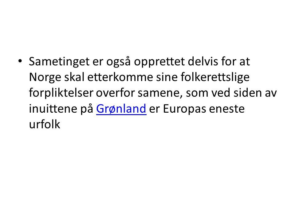 Sametinget er også opprettet delvis for at Norge skal etterkomme sine folkerettslige forpliktelser overfor samene, som ved siden av inuittene på Grønl