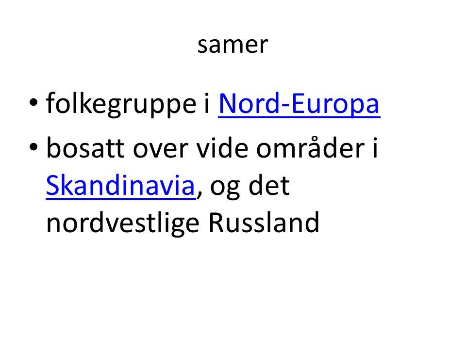 samer folkegruppe i Nord-EuropaNord-Europa bosatt over vide områder i Skandinavia, og det nordvestlige Russland Skandinavia