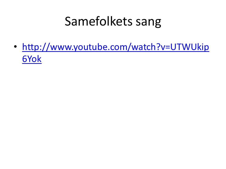 Samefolkets sang http://www.youtube.com/watch?v=UTWUkip 6Yok http://www.youtube.com/watch?v=UTWUkip 6Yok