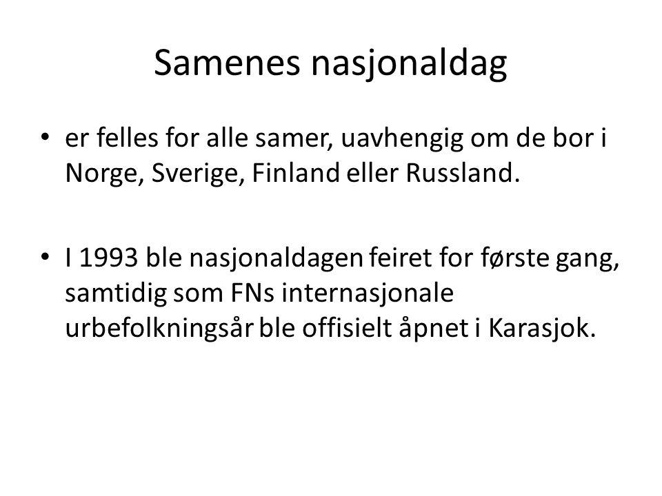 Samenes nasjonaldag er felles for alle samer, uavhengig om de bor i Norge, Sverige, Finland eller Russland. I 1993 ble nasjonaldagen feiret for første
