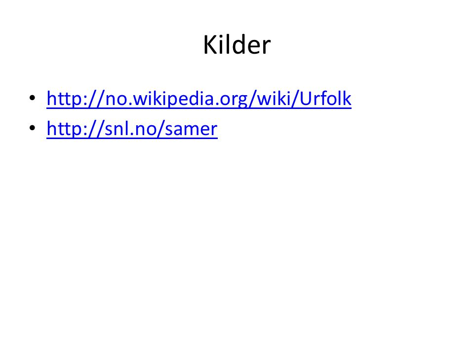 Kilder http://no.wikipedia.org/wiki/Urfolk http://snl.no/samer