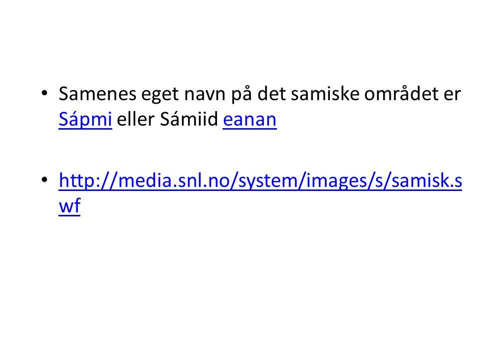 Samenes eget navn på det samiske området er Sápmi eller Sámiid eanan Sápmieanan http://media.snl.no/system/images/s/samisk.s wf http://media.snl.no/sy