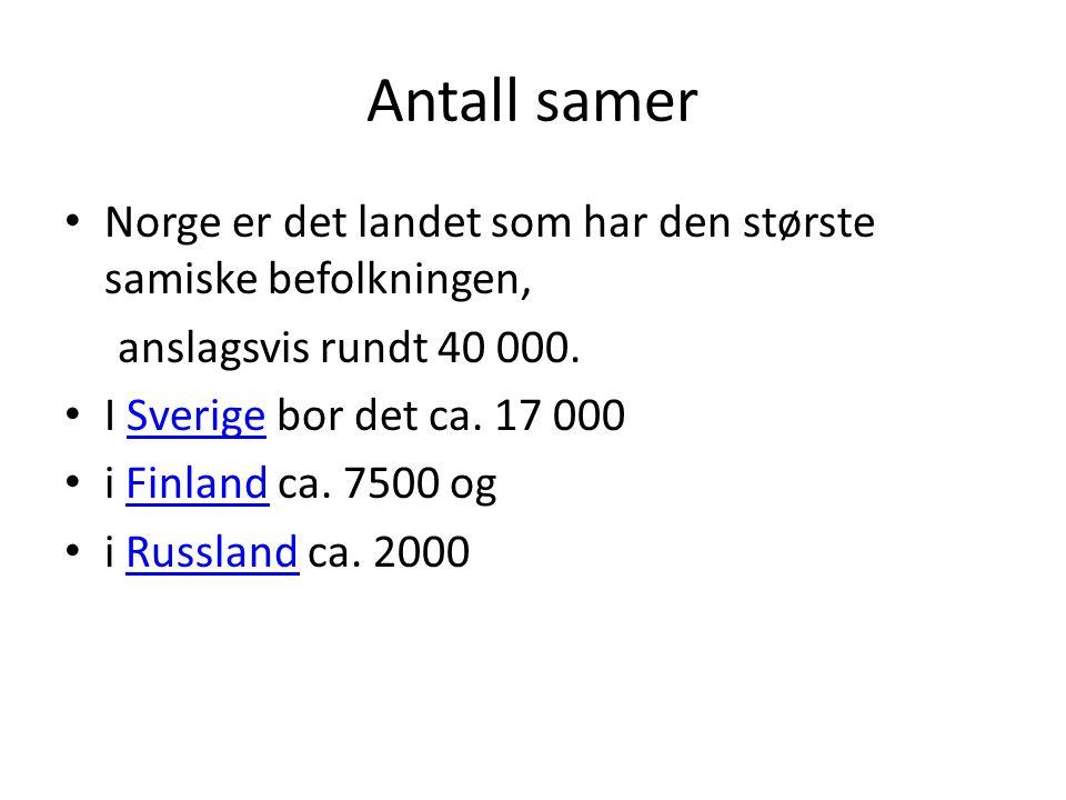 Antall samer Norge er det landet som har den største samiske befolkningen, anslagsvis rundt 40 000. I Sverige bor det ca. 17 000Sverige i Finland ca.