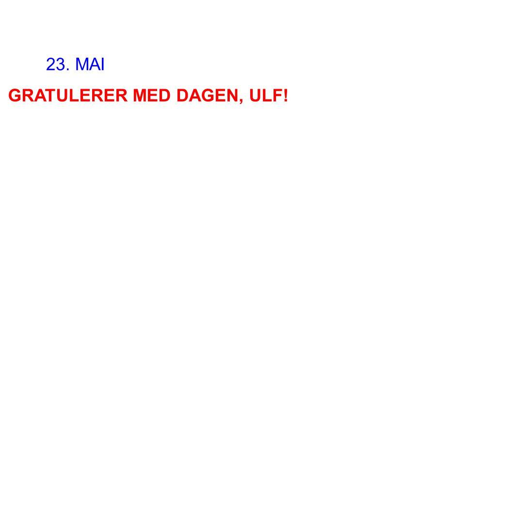 GRATULERER MED DAGEN, ULF! 23. MAI