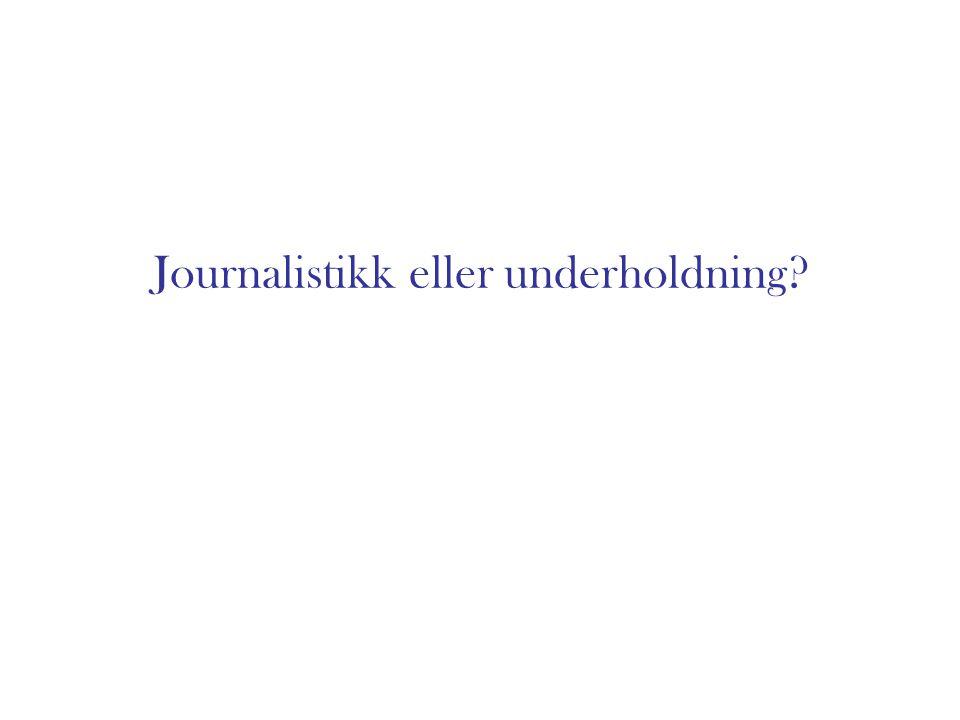 Journalistikk eller underholdning?