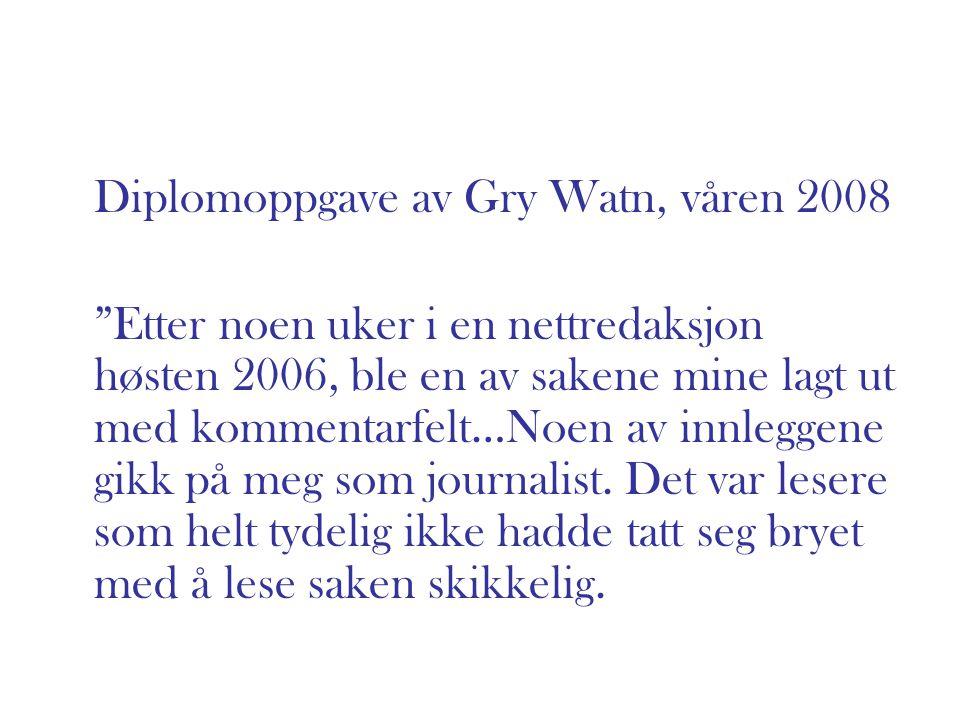"""Diplomoppgave av Gry Watn, våren 2008 """"Etter noen uker i en nettredaksjon høsten 2006, ble en av sakene mine lagt ut med kommentarfelt…Noen av innlegg"""