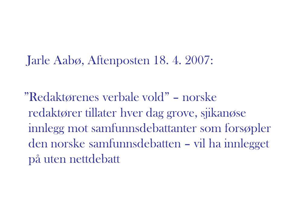 """Jarle Aabø, Aftenposten 18. 4. 2007: """"Redaktørenes verbale vold"""" – norske redaktører tillater hver dag grove, sjikanøse innlegg mot samfunnsdebattante"""