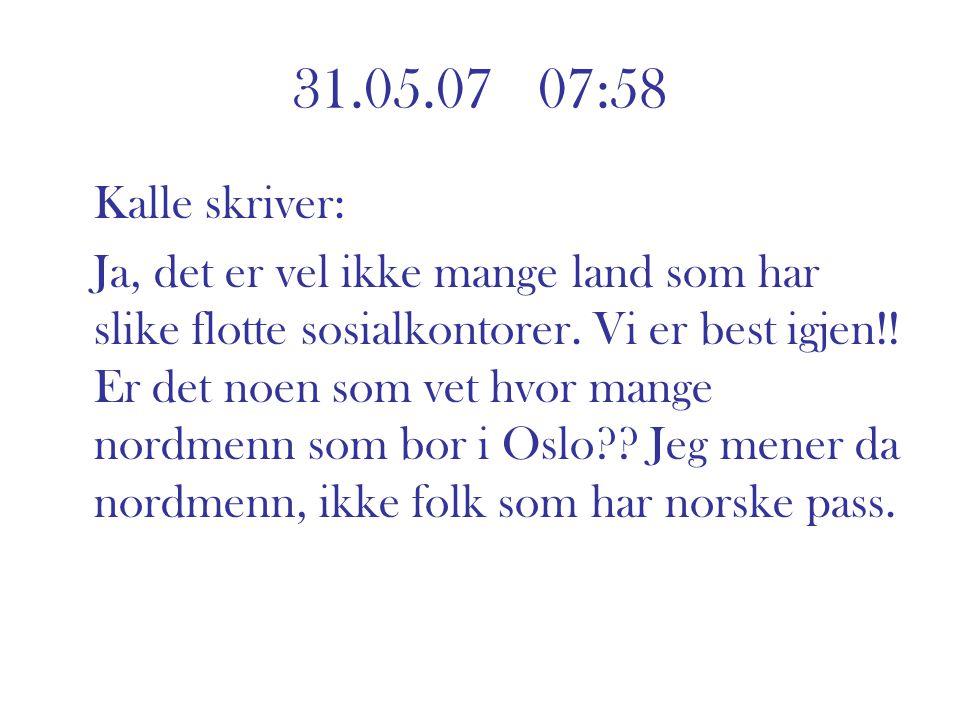 31.05.07 07:58 Kalle skriver: Ja, det er vel ikke mange land som har slike flotte sosialkontorer. Vi er best igjen!! Er det noen som vet hvor mange no