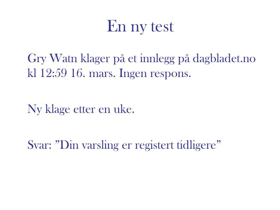 """En ny test Gry Watn klager på et innlegg på dagbladet.no kl 12:59 16. mars. Ingen respons. Ny klage etter en uke. Svar: """"Din varsling er registert tid"""