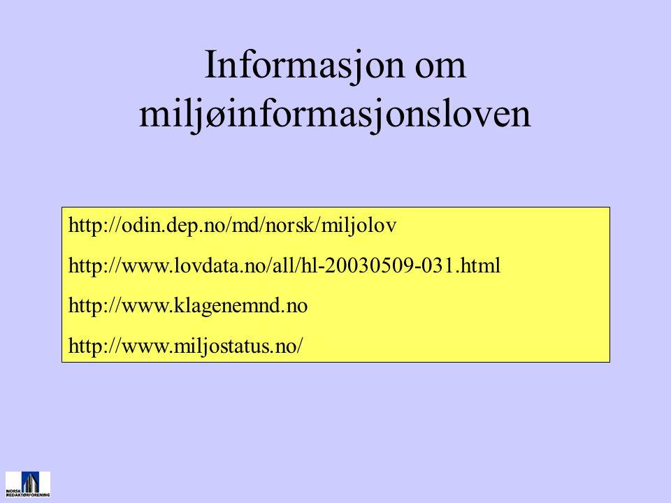Informasjon om miljøinformasjonsloven http://odin.dep.no/md/norsk/miljolov http://www.lovdata.no/all/hl-20030509-031.html http://www.klagenemnd.no http://www.miljostatus.no/