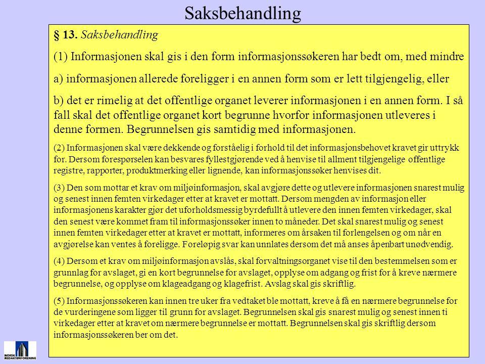 Saksbehandling § 13. Saksbehandling (1) Informasjonen skal gis i den form informasjonssøkeren har bedt om, med mindre a) informasjonen allerede foreli