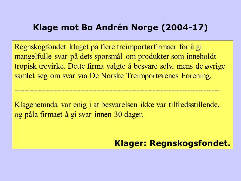 Klage mot Bo Andrén Norge (2004-17) Regnskogfondet klaget på flere treimportørfirmaer for å gi mangelfulle svar på dets spørsmål om produkter som inne