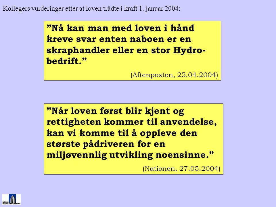 """""""Nå kan man med loven i hånd kreve svar enten naboen er en skraphandler eller en stor Hydro- bedrift."""" (Aftenposten, 25.04.2004) """"Når loven først blir"""