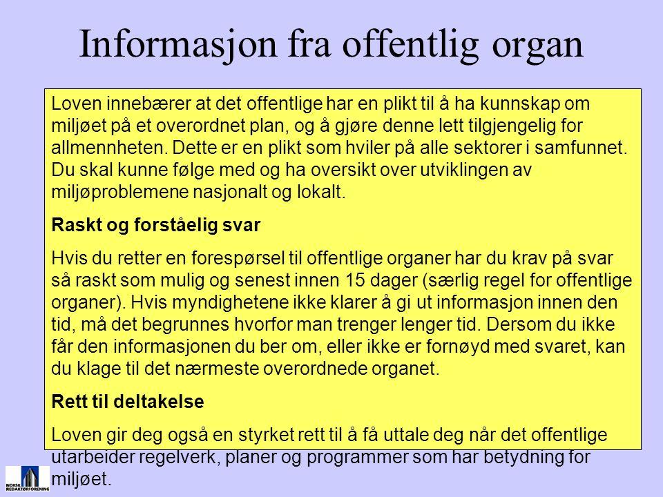 Informasjon fra offentlig organ Loven innebærer at det offentlige har en plikt til å ha kunnskap om miljøet på et overordnet plan, og å gjøre denne le