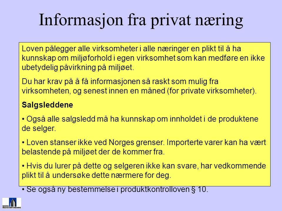 Informasjon fra privat næring Loven pålegger alle virksomheter i alle næringer en plikt til å ha kunnskap om miljøforhold i egen virksomhet som kan me