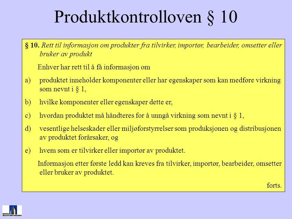 Produktkontrolloven § 10 § 10. Rett til informasjon om produkter fra tilvirker, importør, bearbeider, omsetter eller bruker av produkt Enhver har rett