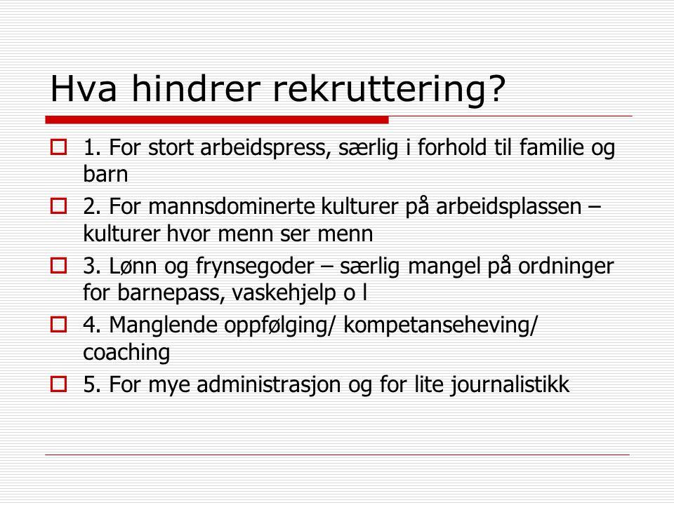 Hva hindrer rekruttering.  1. For stort arbeidspress, særlig i forhold til familie og barn  2.