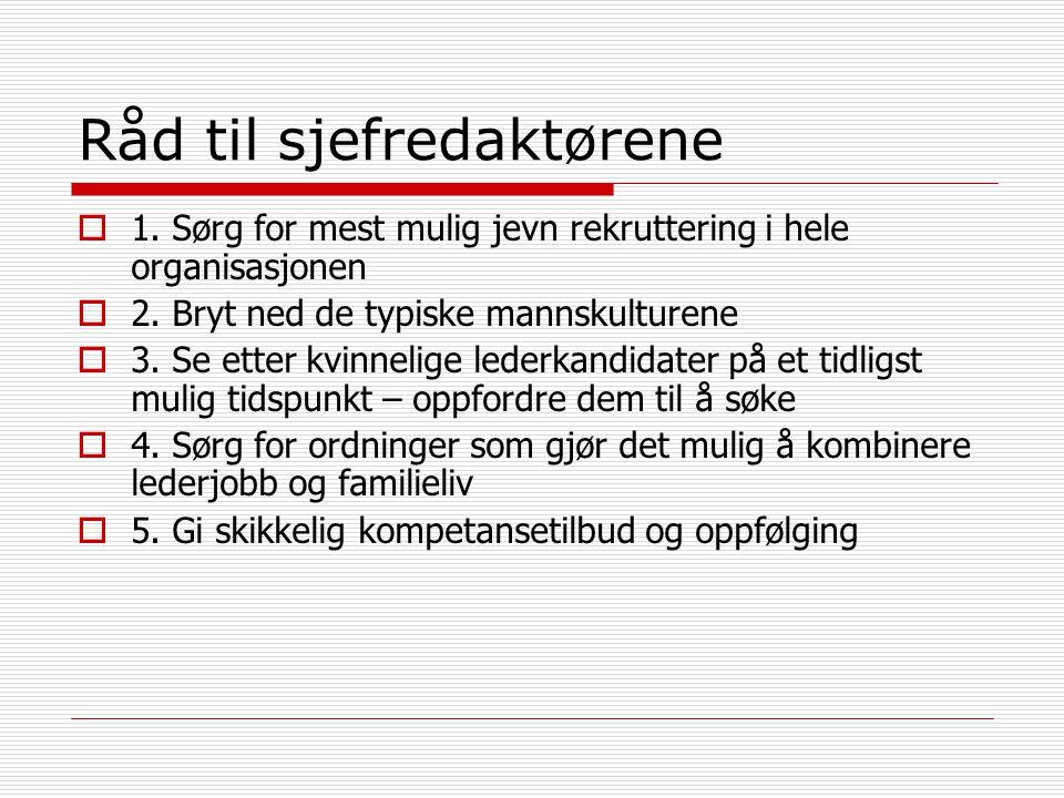 Råd til sjefredaktørene  1. Sørg for mest mulig jevn rekruttering i hele organisasjonen  2.