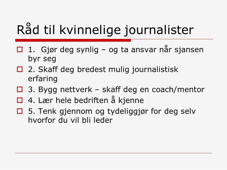 Råd til kvinnelige journalister  1. Gjør deg synlig – og ta ansvar når sjansen byr seg  2.
