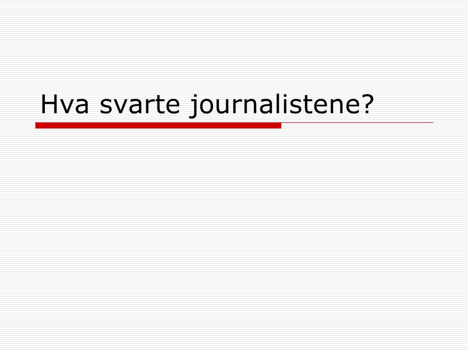 Hva svarte journalistene?