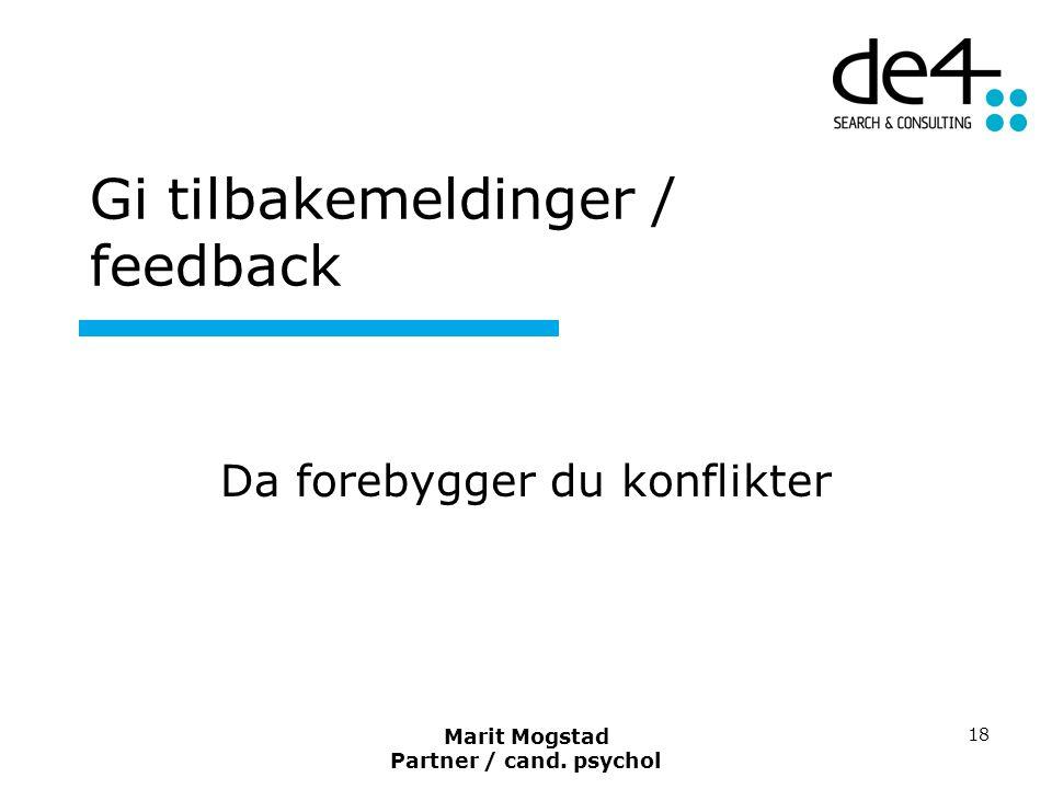 Marit Mogstad Partner / cand. psychol 18 Gi tilbakemeldinger / feedback Da forebygger du konflikter
