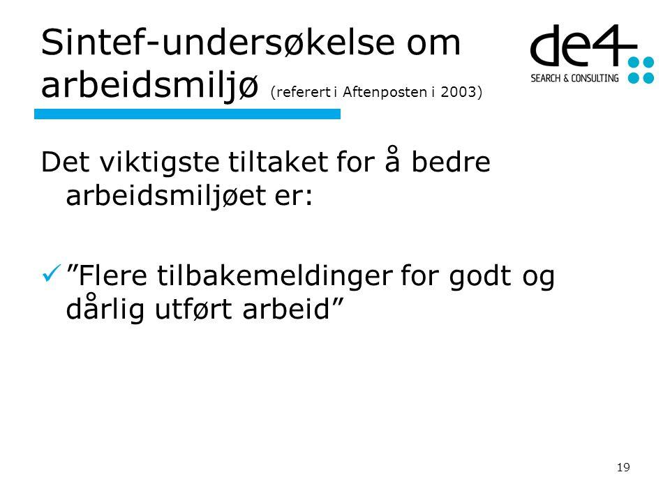 """19 Sintef-undersøkelse om arbeidsmiljø (referert i Aftenposten i 2003) Det viktigste tiltaket for å bedre arbeidsmiljøet er: """"Flere tilbakemeldinger f"""