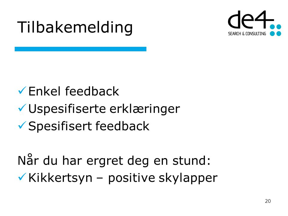 20 Tilbakemelding Enkel feedback Uspesifiserte erklæringer Spesifisert feedback Når du har ergret deg en stund: Kikkertsyn – positive skylapper