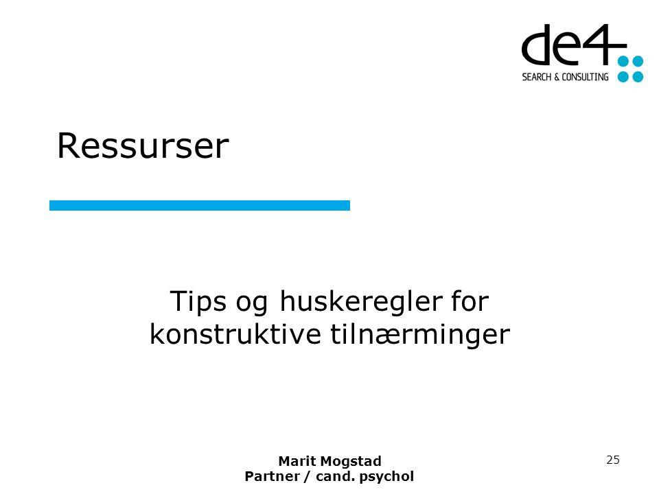Marit Mogstad Partner / cand. psychol 25 Ressurser Tips og huskeregler for konstruktive tilnærminger