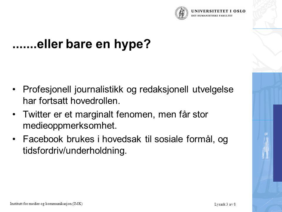 Institutt for medier og kommunikasjon (IMK) Lysark 3 av 8.......eller bare en hype.