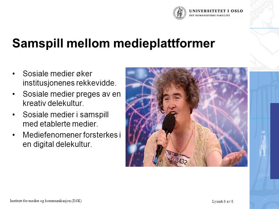 Institutt for medier og kommunikasjon (IMK) Lysark 6 av 8 Samspill mellom medieplattformer Sosiale medier øker institusjonenes rekkevidde.