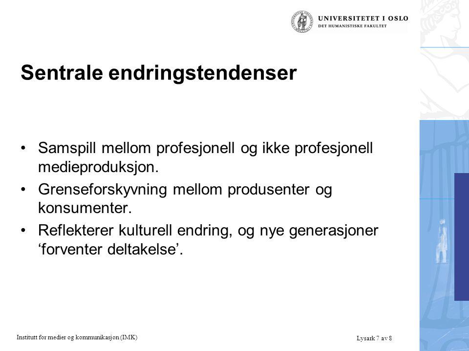 Institutt for medier og kommunikasjon (IMK) Lysark 7 av 8 Sentrale endringstendenser Samspill mellom profesjonell og ikke profesjonell medieproduksjon.