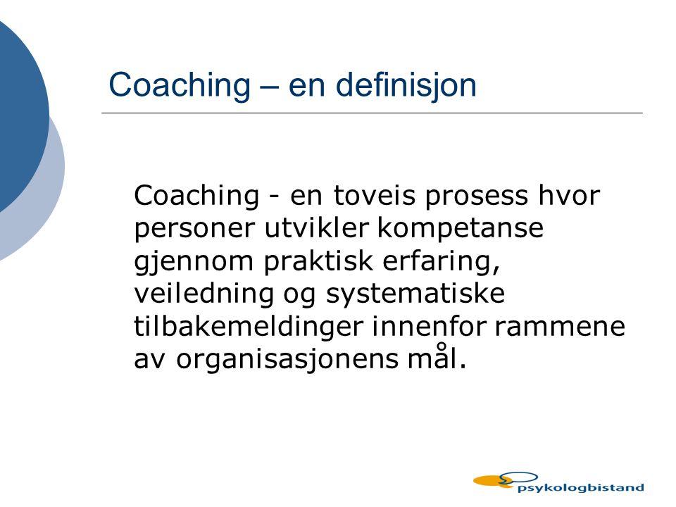 Coaching Prestasjonfokusert Få frem potensial Ansvarliggjørende Likeverdig relasjon
