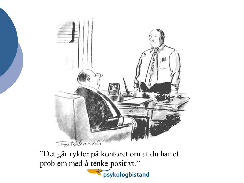 Det går rykter på kontoret om at du har et problem med å tenke positivt.