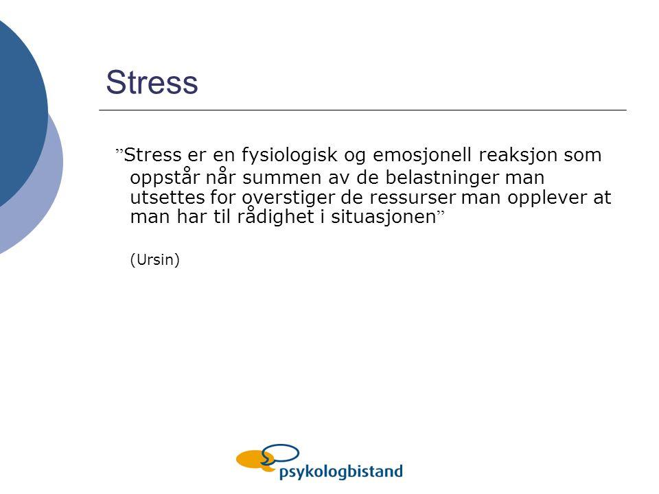 Stress Stress er en fysiologisk og emosjonell reaksjon som oppstår når summen av de belastninger man utsettes for overstiger de ressurser man opplever at man har til rådighet i situasjonen (Ursin)