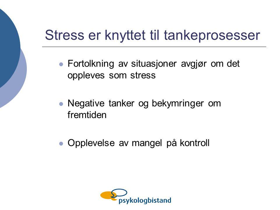 Stress er knyttet til tankeprosesser Fortolkning av situasjoner avgjør om det oppleves som stress Negative tanker og bekymringer om fremtiden Opplevelse av mangel på kontroll