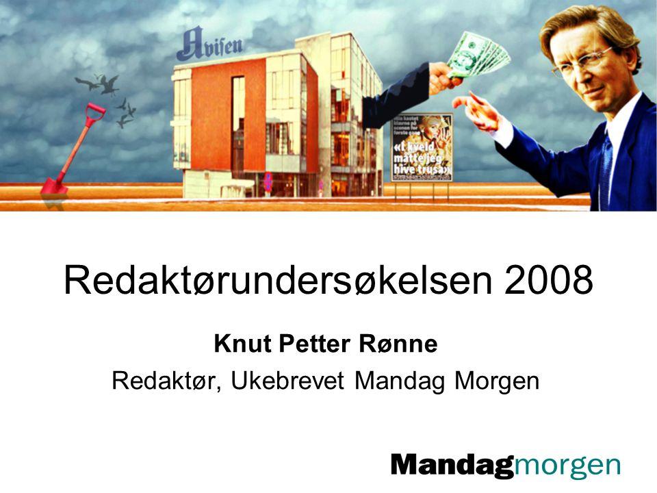 Redaktørundersøkelsen 2008 Knut Petter Rønne Redaktør, Ukebrevet Mandag Morgen